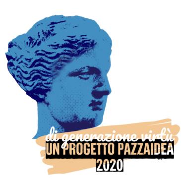 Pazza Idea 2020: Di Generazione Virtù